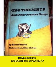 Egg Thoughts, and Other Frances Songs (9780060223311) Russell Hoban, Lillian Hoban , ISBN-10: 0060223316  , ISBN-13: 978-0060223311 ,  , tutorials , pdf , ebook , torrent , downloads , rapidshare , filesonic , hotfile , megaupload , fileserve