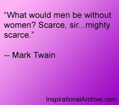 Mark Twain quote - What would men be without women?