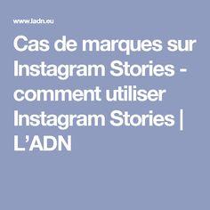 Cas de marques sur Instagram Stories - comment utiliser Instagram Stories   L'ADN