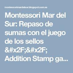 Montessori Mar del Sur: Repaso de sumas con el juego de los sellos // Addition Stamp game review