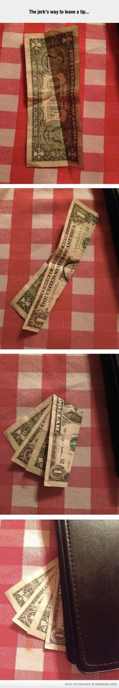 The Jerks Way To Leave A Tip... - Damn! LOL