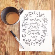 Great inspiration. And coffee. Always coffee.   #handlettering #lettering #etsy #florals #flowers #calligraphy #typography #inspiration #kickinass #girlboss #handdrawn #borderbloom #coffee #nothingchangesifnothingchanges #change #workforit #artprint