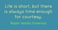 life is short but there is always time enough for courtesy   life is short but there is always time enough for courtesy ralph waldo emerson quotations ralph waldo emerson emerson and quote life