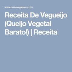 Receita De Vegueijo (Queijo Vegetal Barato!) | Receita