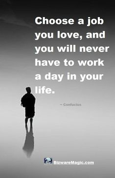 Choose a job you love, and you will never have to work a day in your life. ~ Confucius. For more inspirational quotes click this pin. Please Re-Pin. #quotes #inspirationalquotes #successquotes #quotestoliveby #quotablequotes