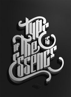 Type is of the essence .