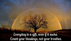 Everyday is a gift ...