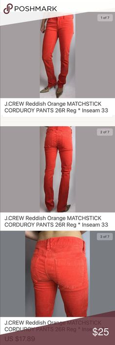 J.Crew Reddish Orange Skinny Corduroys 26 Great condition, no stains holes or snags.  99% Cotton 1% Spandex Inseam 33 inches, Waist 30 inches * Hips 34 inches  * Rise 7.5 inches J. Crew Jeans Skinny