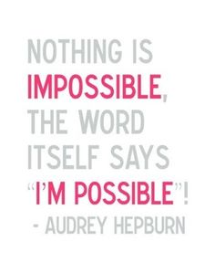 Audrey Hepburn Quote - Nothing Is Impossible
