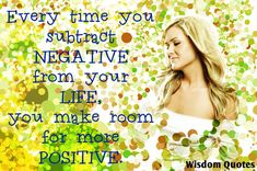 Every #time you #subtract #negative from your #life, you make room for more #positive.