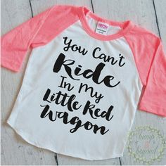 You Can't Ride in My Little Red Wagon Toddler Raglan Shirt Raglan Baby Girl Clothes Hipster Baby Clothes Baby Gift 098 #baby_girl #baby_girl_clothes #baby_girl_shirt