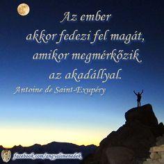 Az ember akkor fedezi fel magát, amikor megmérkőzik az akadállyal. - Antoine de Saint-Exupéry # www.facebook.com/angyalimenedek