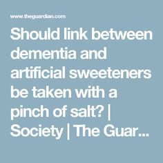 Should link between dementia and artificial sweeteners be taken with a pinch of salt? | Society | The Guardian