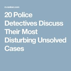 20 Police Detectives Discuss Their Most Disturbing Unsolved Cases