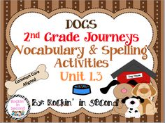 ourney's Dogs 1.3 Spelling & Vocabulary activities Common Core Aligned  In this bundle there is: Vocabulary Puzzle Center Vocabulary 4 square (2 pages) Spelling Lists for students agenda with vocab. Spelling Rainbow Write Word Work Spelling Tic-Tac-Toe  Follow me on TPT for more fun and exciting products and FREEBIES!!