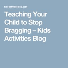 Teaching Your Child to Stop Bragging – Kids Activities Blog
