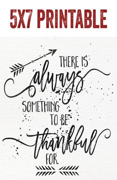 Print 5x7 Size There's always something to be thankful for.