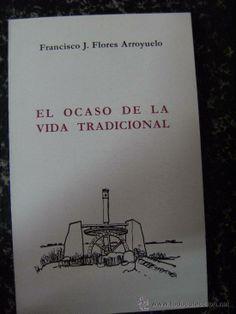 El ocaso de la vida tradicional / Francisco J. Flores Arroyuelo.-- Murcia : Academia Alfonso X el Sabio, D.L.1987. --   187 p.-- (Biblioteca Murciana de Bolsillo ; 91).- Signatura: 39(MU) / FLO / oca