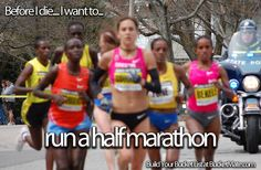 CHECK! Ran 10 miles 26/10/214 - close enough for me! Before I die, I will...Run a Half Marathon