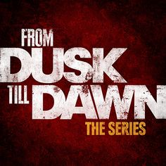"""From Dusk Till Dawn: The Series 