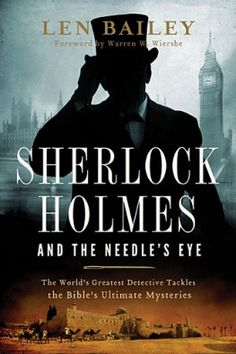 Sherlock Holmes and the Needles Eye : The Worlds Greatest Detective Tackles the Bibles Ultimate Mysteries. By: Len Bailey. Embark on a journey through the Old and New Testament with Sherlock Holmes and Dr. John Watson as they explore exotic and spice-laden places in search of clues. The detective and the doctor travel back in time with the help of a Moriarty-designed time machine to investigate ten Bible destinations, unlocking clues to ten Bible mysteries.