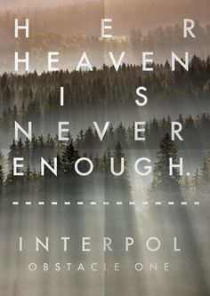 Her heaven is never enough. [ Interpol - Obstacle 1 ]  love love love that song ❤️