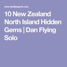 10 New Zealand North Island Hidden Gems | Dan Flying Solo