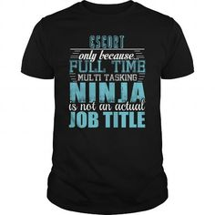 ESCORT Only Because Full Time Multi Tasking Ninja Is Not An Actual Job Title T Shirts, Hoodies. Get it now ==► https://www.sunfrog.com/LifeStyle/ESCORT-Ninja-T-shirt-Black-Guys.html?57074 $19.95