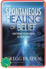 Gregg Braden The Spontaneous Healing of Belief  Shattering the Paradigms of False Limits ~ What would it mean to discover that everything from the DNA of life, to the future of our world, is based upon a simple Reality Code—one that we can change and upgrade by choice? New revelations in physics and biology suggest that we're about to find out!
