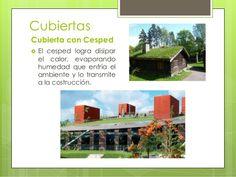 Cubiertas Cubierta con Cesped  El cesped logra disipar el calor, evaporando humedad que enfría el ambiente y lo transmite...