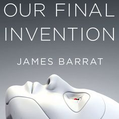 """Read """"Our Final Invention Artificial Intelligence and the End of the Human Era"""" by James Barrat available from Rakuten Kobo. Elon Musk named Our Final Invention one of 5 books everyone should read about the future A Huffington Post Definitive Te. Artificial Intelligence Article, Artificial Intelligence Algorithms, Machine Learning Artificial Intelligence, Best Science Books, Artificial Neural Network, Books Everyone Should Read, Technology World, Book Sites, What Book"""