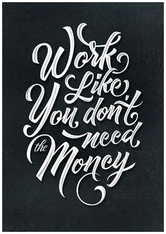 Work like you don t need the money Lettering by Ilham Herry in Typography Typography Quotes, Typography Letters, Typography Design, Typography Images, Creative Typography, Script Lettering, The Words, Daily Quotes, Life Quotes