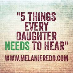 What does your daughter need for you to say to her regularly? Find out 5 things every daughter needs to hear at our new blogpost today. www.melanieredd.com.