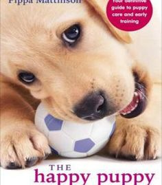 The Happy Puppy Handbook: Your Definitive Guide To Puppy Care And Early Training PDF