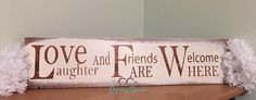 Love Laughter & Friends Welcome Sign – CC's Country Corner