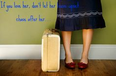 If you love her, don't let her leave