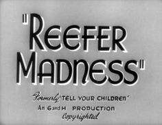 Reefer Madness. The story of how a production manager went insane. (Except for realz)