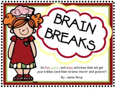 Brain Breaks [Break it Down with 35 fun, quick, and easy activities that will get your kiddos (and their brains) movin' and groovin'!]