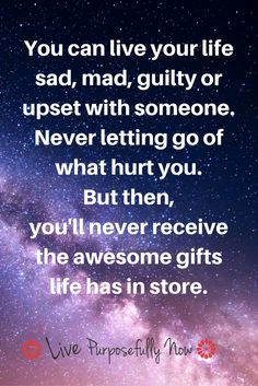 One of the hardest lessons of life is letting go. But life has so many more gifts in store for you, it would be a shame to miss out on them.