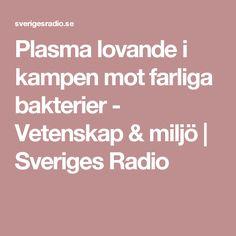 Plasma lovande i kampen mot farliga bakterier - Vetenskap & miljö | Sveriges Radio
