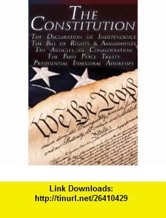 The Constitution of the United States of America, The Bill of Rights  All Amendments, The Declaration of Independence, The Articles of Confederation, Inaugural Addresses (9781615890187) Thomas Jefferson, George Washington, Second Continental Congress , ISBN-10: 1615890181  , ISBN-13: 978-1615890187 ,  , tutorials , pdf , ebook , torrent , downloads , rapidshare , filesonic , hotfile , megaupload , fileserve