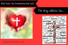 God Loves the Brokenhearted and the Drug Addicts too..... - Raising Soldiers 4 Christ