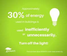 Approximately 30% of energy used in buidlings is used inefficiently and unnecessarily. Turn of the light! www.sonati.org #energy #waste #light