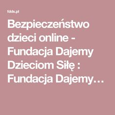 Bezpieczeństwo dzieci online - Fundacja Dajemy Dzieciom Siłę : Fundacja Dajemy…
