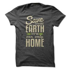 Save the Earth. Its Our Only Home