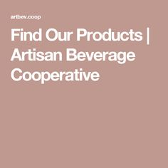Find Our Products   Artisan Beverage Cooperative