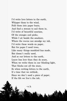So when writing letters to the earth, it's time we rethink, Since we don't need a piece of paper, if the life we live is the ink.