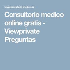 Consultorio medico online gratis - Viewprivate Preguntas