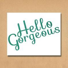 Hello Gorgeous Print, Glitter, Hello Beautiful, Art Print - Printable Glitter, oh hello, Dorm Decor