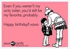 Even If You Werent My Only Sister Youd Still Be Happy Birthday Little SisterSister Quotes